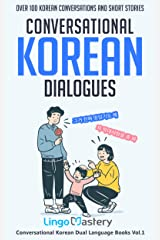 Conversational Korean Dialogues: Over 100 Korean Conversations and Short Stories (Conversational Korean Dual Language Books Book 1) Kindle Edition