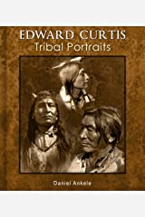 Edward Curtis: Tribal Portraits - 750+ Photographic Reproductions - 88 Native American Indian Tribes Kindle Edition