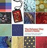 The Polymer Clay Artist's Guide: A Directory of Mixes, Colors, Textures, Faux Finishes, and Surface Effects