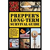 Prepper's Long-Term Survival Guide: Food, Shelter, Security, Off-the-Grid Power and More Life-Saving Strategies for Self-Suff