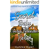 Secret Baby At The Cowboy Billionaire Ranch : A Sweet Clean Cowboy Billionaire Romance (Single Dad Ranch Brothers Book 3)