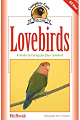 Lovebirds: A Guide to Caring for Your Lovebird (Complete Care Made Easy) Kindle Edition