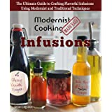 Modernist Cooking Made Easy: Infusions: The Ultimate Guide to Crafting Flavorful Infusions Using Modernist and Traditional Te