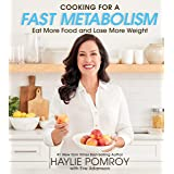 Cooking for a Fast Metabolism: Eat More Food amd Lose More Weight: Eat More Food and Lose More Weight