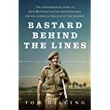 Bastard Behind the Lines: The extraordinary story of Jock McLaren's escape from Sandakan and his guerrilla war against the Ja