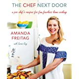 The Chef Next Door: A Pro Chef's Recipes for Fun, Fearless Home Cooking