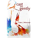 Cast Me Gently