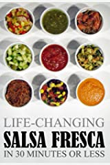 Life-Changing Salsa Fresca: In 30 Minutes Or Less (Grace Légere Cookbooks) Kindle Edition