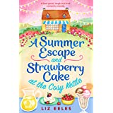 A Summer Escape and Strawberry Cake at the Cosy Kettle: A feel good, laugh out loud romantic comedy