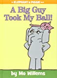 A Big Guy Took My Ball! (An Elephant and Piggie Book (19))