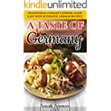 A Taste of Germany: Traditional German Cooking Made Easy with Authentic German Recipes (Best Recipes from Around the World)
