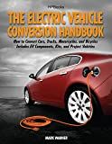 The Electric Vehicle Conversion Handbook: How to Convert Car…