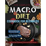 the Complete Macro Diet Cookbook for Beginners: 400 Foolproof and Delicious Recipes for Burning Stubborn Fat and Gaining Lean