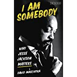 I Am Somebody: Why Jesse Jackson Matters
