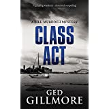 Class Act: Nominated for Best Crime Fiction 2018 in Ned Kelly Awards (A Bill Murdoch Mystery Book 2)