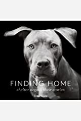 Finding Home: Shelter Dogs and Their Stories Kindle Edition