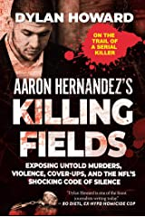 Aaron Hernandez's Killing Fields: Exposing Untold Murders, Violence, Cover-Ups, and the NFL's Shocking Code of Silence Kindle Edition