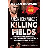 Aaron Hernandez's Killing Fields: Exposing Untold Murders, Violence, Cover-Ups, and the NFL's Shocking Code of Silence