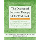 The Dialectical Behavior Therapy Skills Workbook: Practical DBT Exercises for Learning Mindfulness, Interpersonal Effectivene