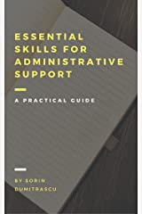 Essential Skills for Administrative Support Professionals: A Practical Guide Kindle Edition
