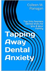 Tapping Away Dental Anxiety: Tap Into Fearless Dental Visits for You & Your Family Kindle Edition
