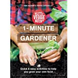 1-Minute Gardener: The 70 Skills You Need for Growing Food in Small Spaces