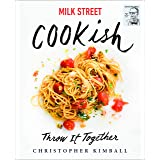 Milk Street: Cookish: Throw It Together: Big Flavors. Simple Techniques. 200 Ways to Reinvent Dinner.