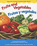 Fruits and Vegetables/ Frutas Y Vegetales (English-Spanish Foundations Series)