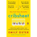 Cribsheet: A Data-Driven Guide to Better, More Relaxed Parenting, from Birth to Preschool: 2