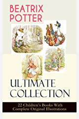 BEATRIX POTTER Ultimate Collection - 22 Children's Books With Complete Original Illustrations: The Tale of Peter Rabbit, The Tale of Jemima Puddle-Duck, ... Moppet, The Tale of Tom Kitten and more Kindle Edition