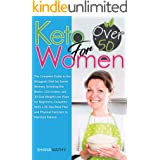 Keto for Women over 50: The Complete Guide to the Ketogenic Diet for Senior Women, Including the Basics, 120 recipes, and 30-