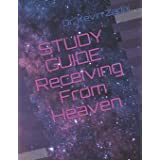 Study Guide: Receiving From Heaven: 4