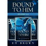 Bound to Him Box Set: Episodes 4-6: An International Billionaire Romance