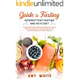 Guide to Fasting, Intermittent Fasting and Keto Diet: An Essential Guide for Women and Beginners, How to Start Losing Weight
