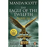 Rome: The Eagle Of The Twelfth: (Rome 3): A action-packed and riveting historical adventure that will keep you on the edge of