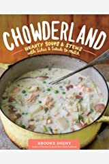 Chowderland: Hearty Soups & Stews with Sides & Salads to Match Kindle Edition