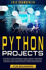 Python Project For Beginners: Python at your fingertips! Learn, create, experiment, and don't miss the current programming language. Introduction to data science, coding, and analysis. Kindle Edition