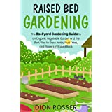 Raised Bed Gardening: The Backyard Gardening Guide to an Organic Vegetable Garden and the Best Way to Grow Herbs, Fruit Trees