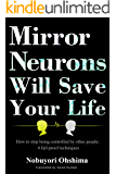 Mirror Neurons Will Save Your Life: How To Stop Being Controlled By Other People (English Edition)
