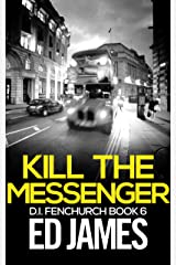 Kill the Messenger (DI Fenchurch Book 6) Kindle Edition