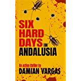 Six Hard Days In Andalusia: A fast-paced & rip-roaring action thriller with a vein of dark humour