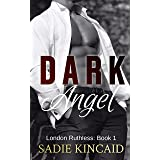 Dark Angel: A dark, contemporary romance (The London Ruthless Series Book 1)