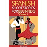 Spanish Short Stories For Beginners Volume 2: 8 More Unconventional Short Stories to Grow Your Vocabulary and Learn Spanish t