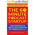 The 60-Minute Podcast Startup: A Proven System to Start Your Podcast in 1 Hour a Day and Get Your Initial Audience in 30 Days