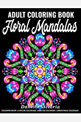 Floral Mandalas: An Adult Coloring Book Featuring Stress Relieving Mandala Flowers Designs Perfect for Adults Relaxation and Coloring Gift Book Ideas Paperback