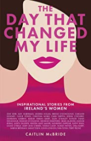 The Day That Changed My Life: Inspirational Stories from Ireland's Women