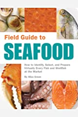 Field Guide to Seafood: How to Identify, Select, and Prepare Virtually Every Fish and Shellfish at the Market Kindle Edition