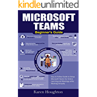 Microsoft Teams Beginner's Guide: Easy to Follow Guide to Se…