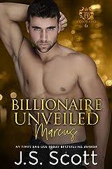 Billionaire Unveiled ~ Marcus: A Billionaire's Obsession Novel (The Billionaire's Obsession Book 11) Kindle Edition