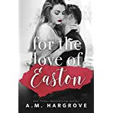 For The Love of Easton : A Stand Alone, Single Parent Romance